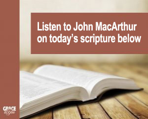 Listen to John MacArthur on today's scripture below